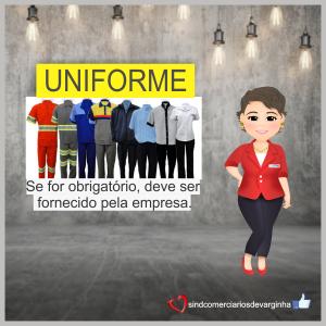 Atenção à regra do uniforme, quando obrigatório, deve ser fornecido pela empresa!